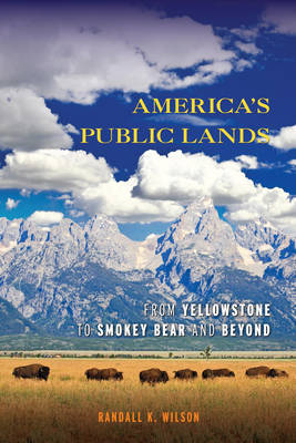 America's Public Lands: From Yellowstone to Smokey Bear and Beyond (Hardback)