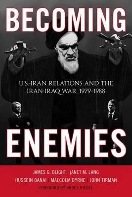 Becoming Enemies: U.S.-Iran Relations and the Iran-Iraq War, 1979-1988 (Paperback)