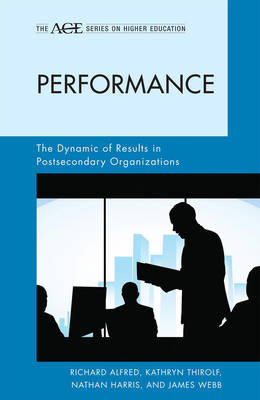 Performance: The Dynamic of Results in Postsecondary Organizations - The ACE Series on Higher Education (Hardback)
