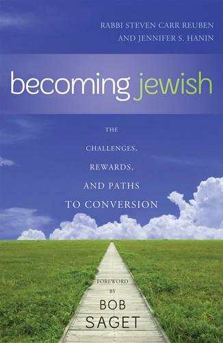 Becoming Jewish: The Challenges, Rewards, and Paths to Conversion (Hardback)