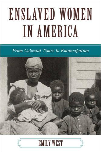 Enslaved Women in America: From Colonial Times to Emancipation (Hardback)