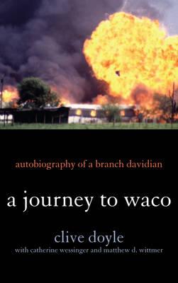 A Journey to Waco: Autobiography of a Branch Davidian (Hardback)