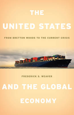 The United States and the Global Economy: From Bretton Woods to the Current Crisis (Hardback)