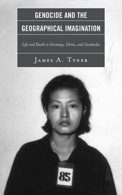 Genocide and the Geographical Imagination: Life and Death in Germany, China, and Cambodia (Hardback)