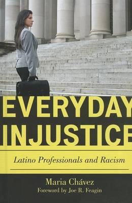 Everyday Injustice: Latino Professionals and Racism - Perspectives on a Multiracial America (Hardback)