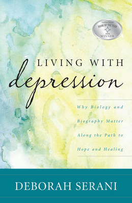 Living with Depression: Why Biology and Biography Matter Along the Path to Hope and Healing (Paperback)