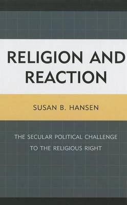 Religion and Reaction: The Secular Political Challenge to the Religious Right (Hardback)