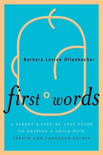 First Words: A Parent's Step-by-Step Guide to Helping a Child with Speech and Language Delays (Hardback)