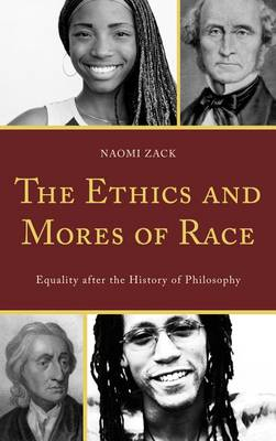The Ethics and Mores of Race: Equality after the History of Philosophy (Hardback)