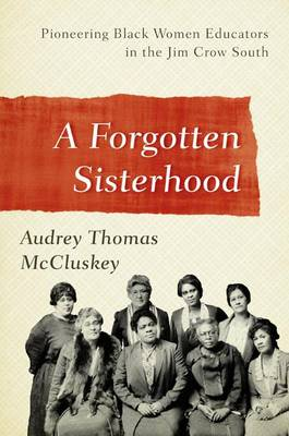 A Forgotten Sisterhood: Pioneering Black Women Educators and Activists in the Jim Crow South (Hardback)