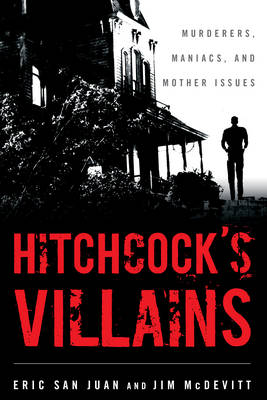 Hitchcock's Villains: Murderers, Maniacs, and Mother Issues (Paperback)