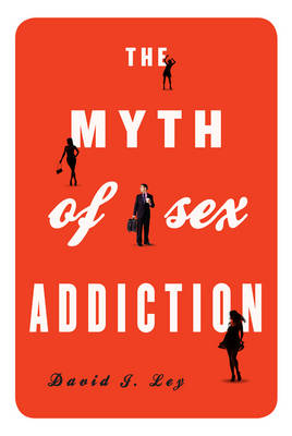 The Myth of Sex Addiction (Hardback)