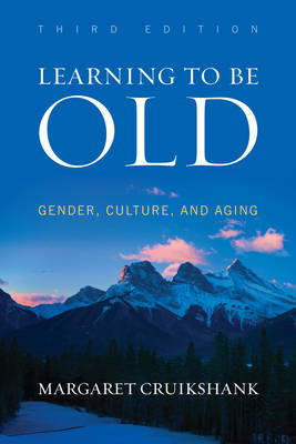 Learning to Be Old: Gender, Culture, and Aging (Hardback)