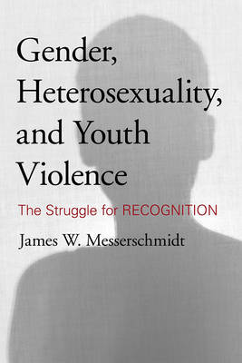 Gender, Heterosexuality, and Youth Violence: The Struggle for Recognition (Hardback)