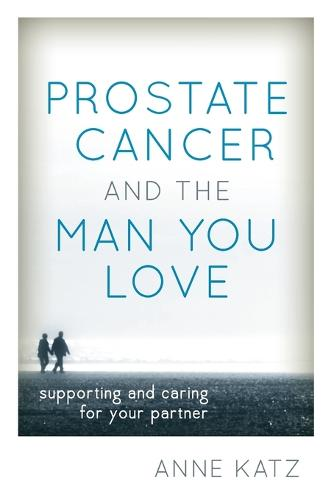 Prostate Cancer and the Man You Love: Supporting and Caring for Your Partner (Paperback)
