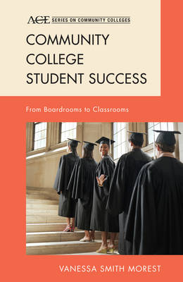 Community College Student Success: From Boardrooms to Classrooms - Ace Series on Community Colleges (Hardback)