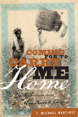 Coming for to Carry Me Home: Race in America from Abolitionism to Jim Crow - The American Crisis Series: Books on the Civil War Era (Hardback)