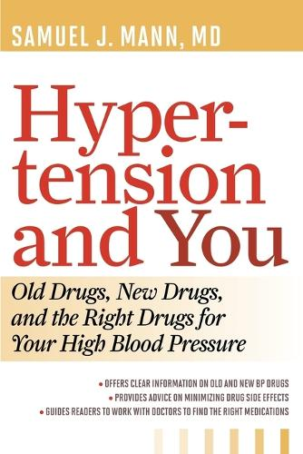Hypertension and You: Old Drugs, New Drugs, and the Right Drugs for Your High Blood Pressure (Paperback)