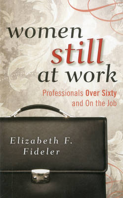 Women Still at Work: Professionals Over Sixty and On the Job (Hardback)