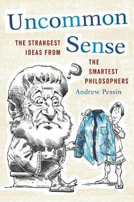 Uncommon Sense: The Strangest Ideas from the Smartest Philosophers (Paperback)