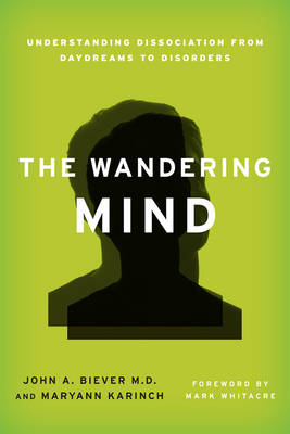 The Wandering Mind: Understanding Dissociation from Daydreams to Disorders (Hardback)