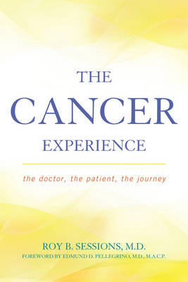 The Cancer Experience: The Doctor, the Patient, the Journey (Hardback)