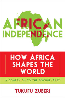 African Independence: How Africa Shapes the World (Hardback)