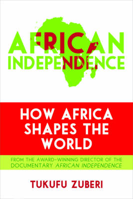 African Independence: How Africa Shapes the World (Paperback)