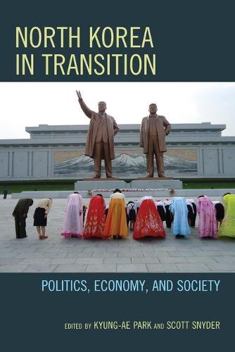 North Korea in Transition: Politics, Economy, and Society (Paperback)