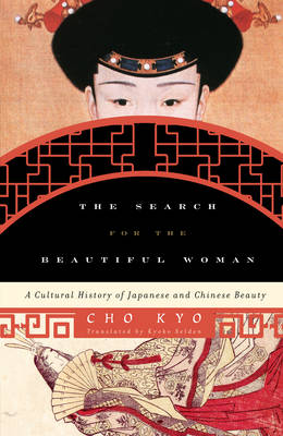 The Search for the Beautiful Woman: A Cultural History of Japanese and Chinese Beauty - Asia/Pacific/Perspectives (Hardback)