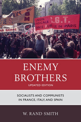 Enemy Brothers: Socialists and Communists in France, Italy, and Spain (Paperback)