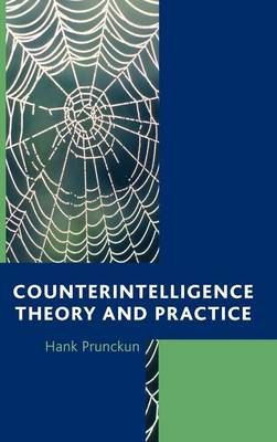 Counterintelligence Theory and Practice - Security and Professional Intelligence Education Series (Hardback)