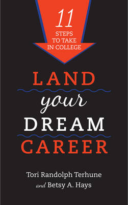 Land Your Dream Career: Eleven Steps to Take in College (Hardback)