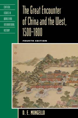 The Great Encounter of China and the West, 1500-1800 - Critical Issues in World and International History (Hardback)