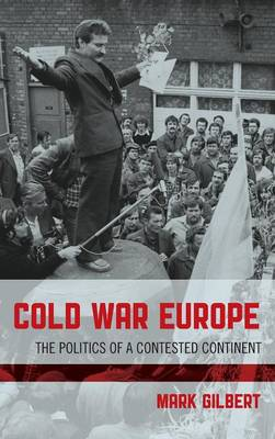 Cold War Europe: The Politics of a Contested Continent (Hardback)