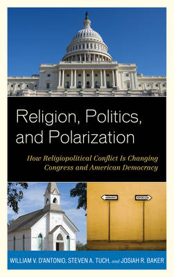 Religion, Politics, and Polarization: How Religiopolitical Conflict Is Changing Congress and American Democracy (Hardback)