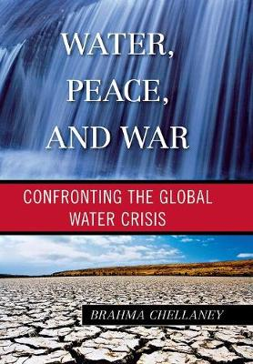 Water, Peace, and War: Confronting the Global Water Crisis (Hardback)