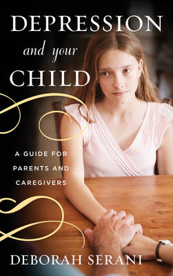 Depression and Your Child: A Guide for Parents and Caregivers (Hardback)