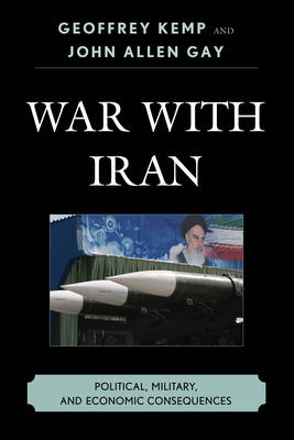 War With Iran: Political, Military, and Economic Consequences (Hardback)