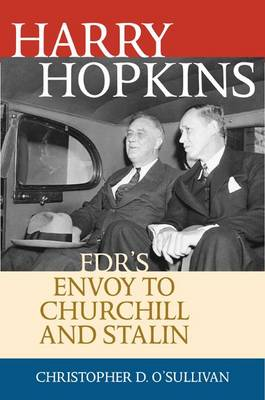 Harry Hopkins: FDR's Envoy to Churchill and Stalin - Biographies in American Foreign Policy (Hardback)
