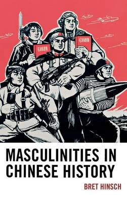 Masculinities in Chinese History - Asia/Pacific/Perspectives (Hardback)