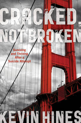 Cracked, Not Broken: Surviving and Thriving After a Suicide Attempt (Hardback)