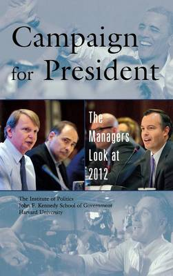 Campaign for President: The Managers Look at 2012 - Campaign for President (Hardback)
