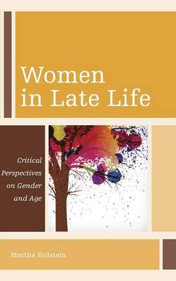 Women in Late Life: Critical Perspectives on Gender and Age - Diversity and Aging (Hardback)