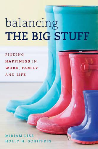 Balancing the Big Stuff: Finding Happiness in Work, Family, and Life (Hardback)
