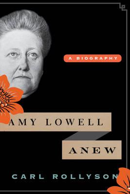 Amy Lowell Anew: A Biography (Hardback)