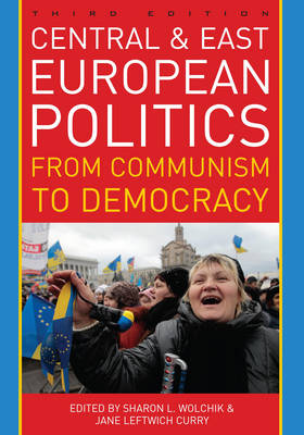 Central and East European Politics: From Communism to Democracy (Paperback)