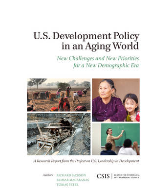 U.S. Development Policy in an Aging World: New Challenges and New Priorities for a New Demographic Era - CSIS Reports (Paperback)