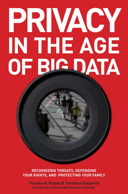 Privacy in the Age of Big Data: Recognizing Threats, Defending Your Rights, and Protecting Your Family (Hardback)