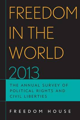 Freedom in the World 2013: The Annual Survey of Political Rights and Civil Liberties - Freedom in the World (Paperback)
